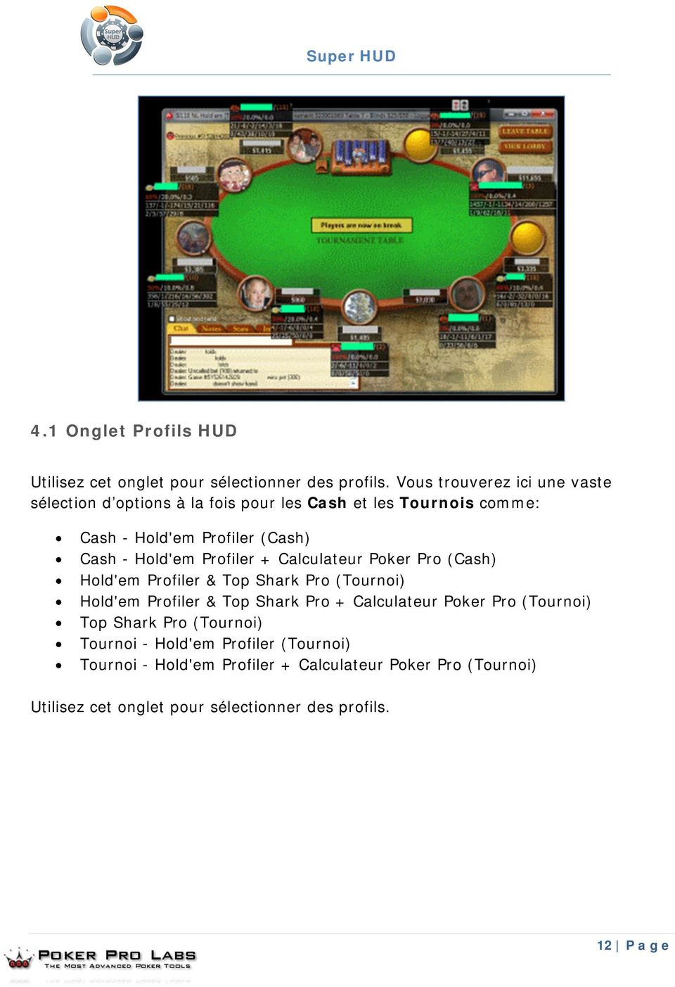 Hold'em Profiler + Calculateur Poker Pro (Cash) Hold'em Profiler & Top Shark Pro (Tournoi) Hold'em Profiler & Top Shark Pro + Calculateur