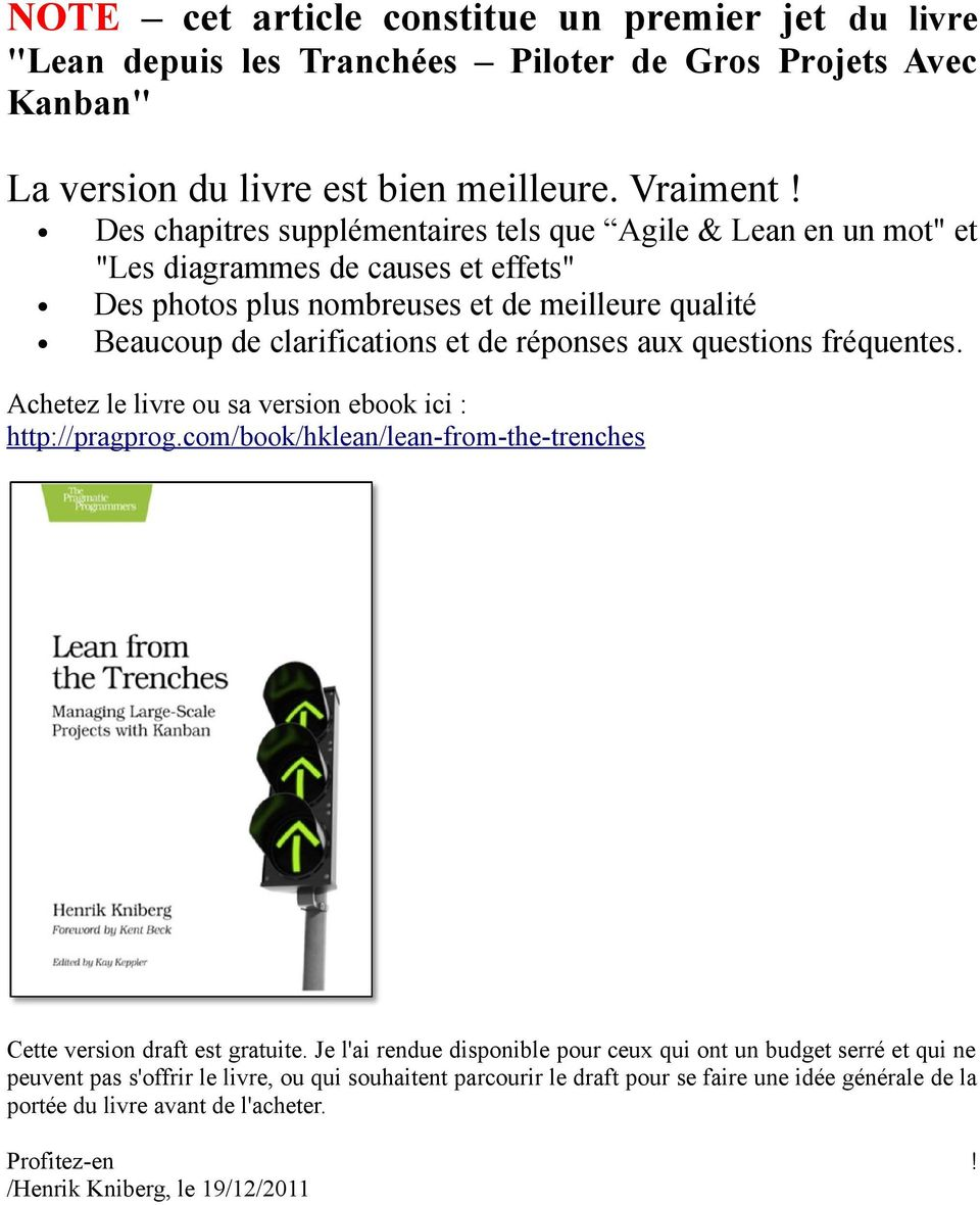 réponses aux questions fréquentes. Achetez le livre ou sa version ebook ici : http://pragprog.com/book/hklean/lean-from-the-trenches Cette version draft est gratuite.