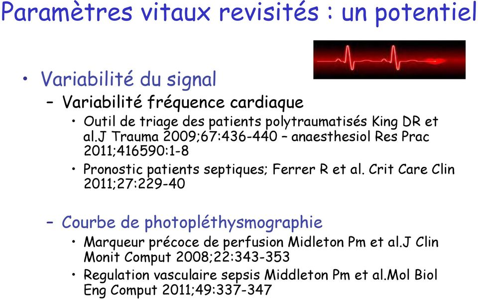 j Trauma 2009;67:436-440 anaesthesiol Res Prac 2011;416590:1-8 Pronostic patients septiques; Ferrer R et al.