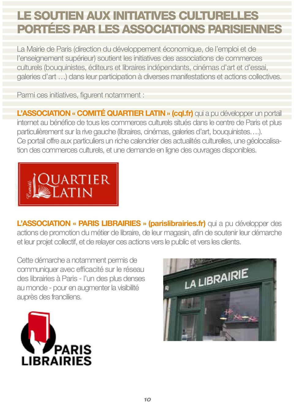 actions collectives. Parmi ces initiatives, figurent notamment : L association «Comité Quartier Latin» (cql.