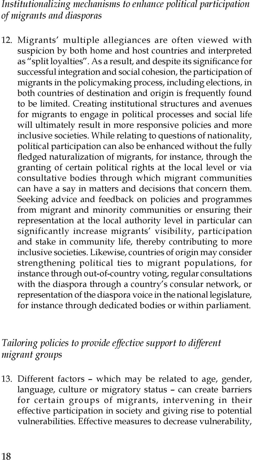 As a result, and despite its significance for successful integration and social cohesion, the participation of migrants in the policymaking process, including elections, in both countries of