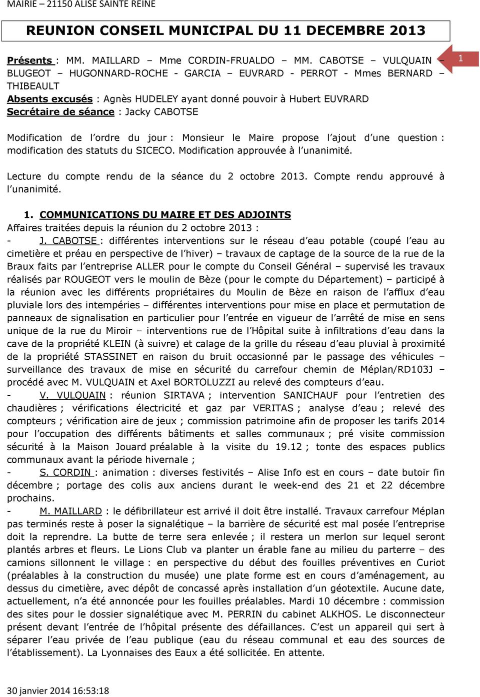 Modification de l ordre du jour : Monsieur le Maire propose l ajout d une question : modification des statuts du SICECO. Modification approuvée à l unanimité.