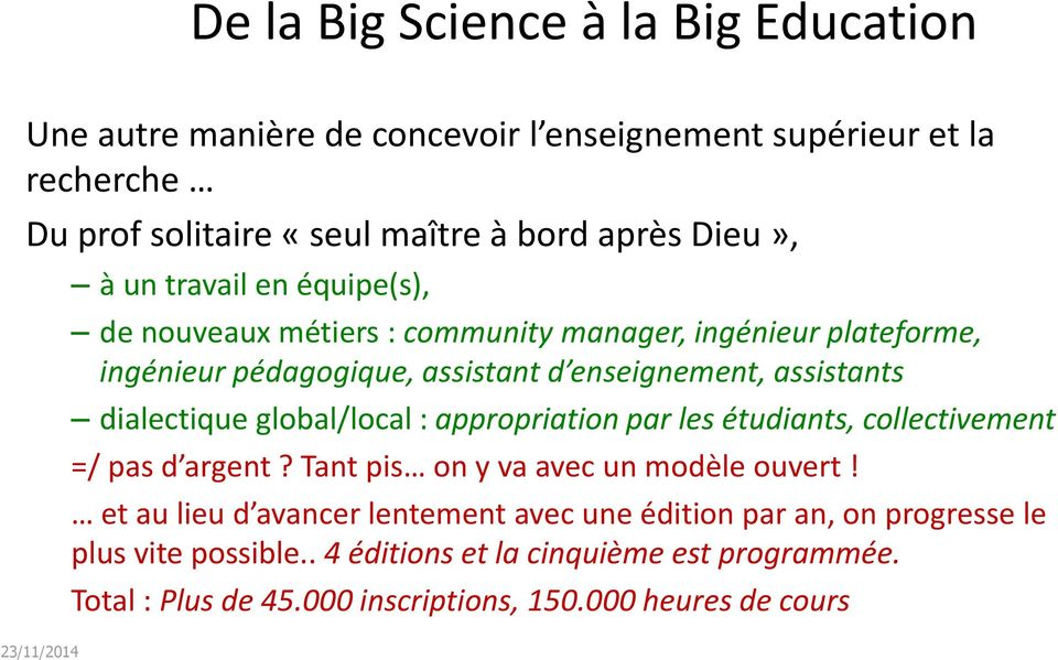 global/local : appropriation par les étudiants, collectivement =/ pas d argent? Tant pis on y va avec un modèle ouvert!