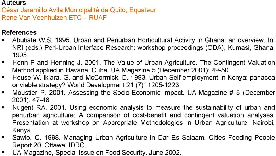 The Contingent Valuation Method applied in Havana, Cuba. UA Magazine 5 (December 2001): 49-50. House W. Ikiara. G. and McCormick. D. 1993. Urban Self-employment in Kenya: panacea or viable strategy?