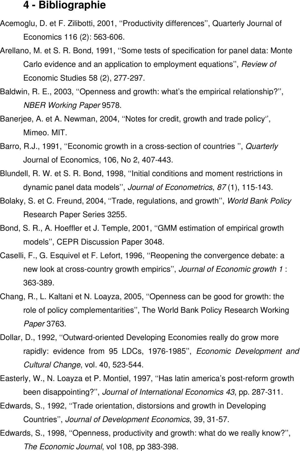 , NBER Working Paper 9578. Banerjee, A. et A. Newman, 2004, Notes for cred, growth and trade policy, Mimeo. MIT. Barro, R.J.
