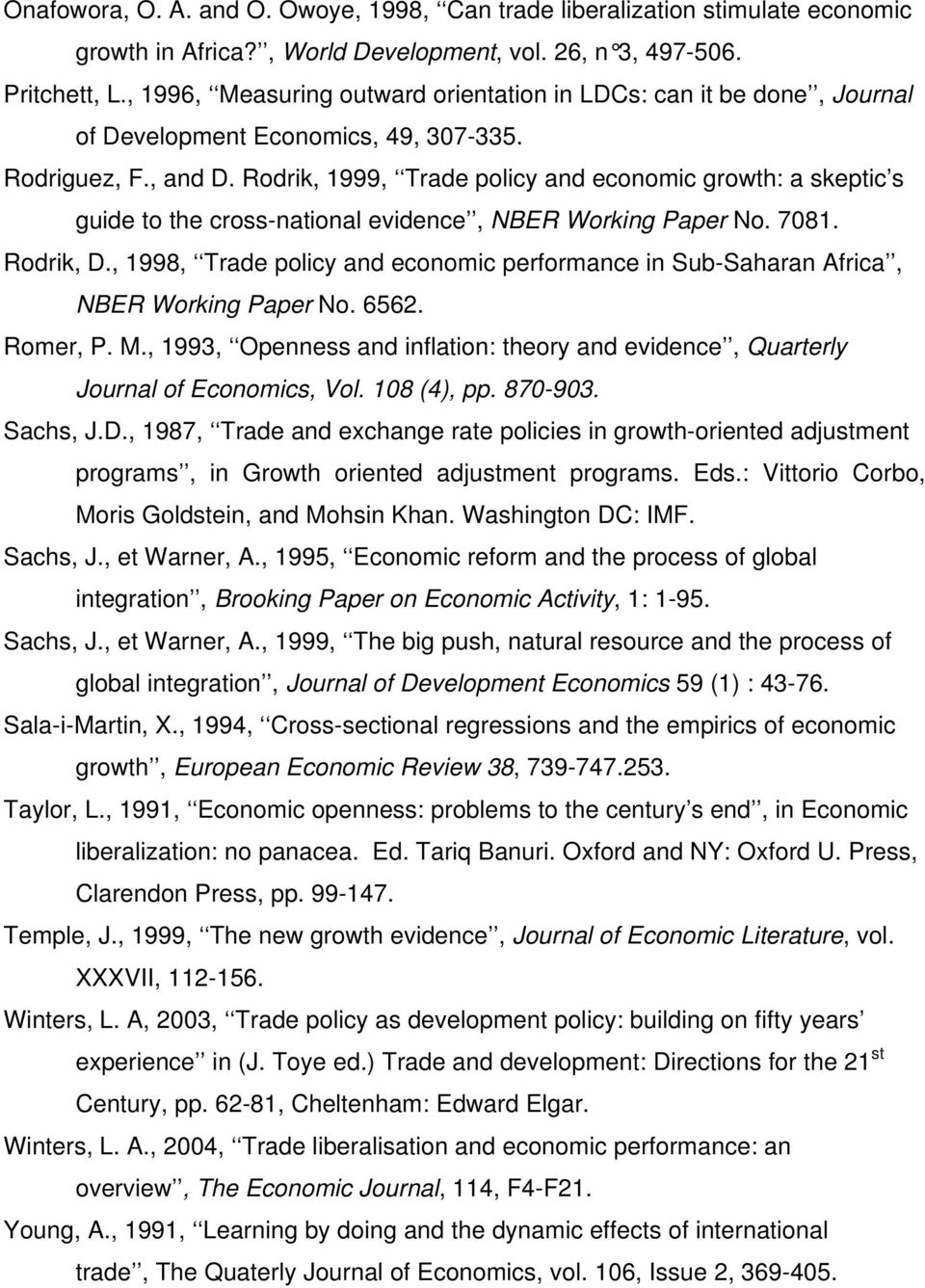 Rodrik, 1999, Trade policy and economic growth: a skeptic s guide to the cross-national evidence, NBER Working Paper No. 7081. Rodrik, D.