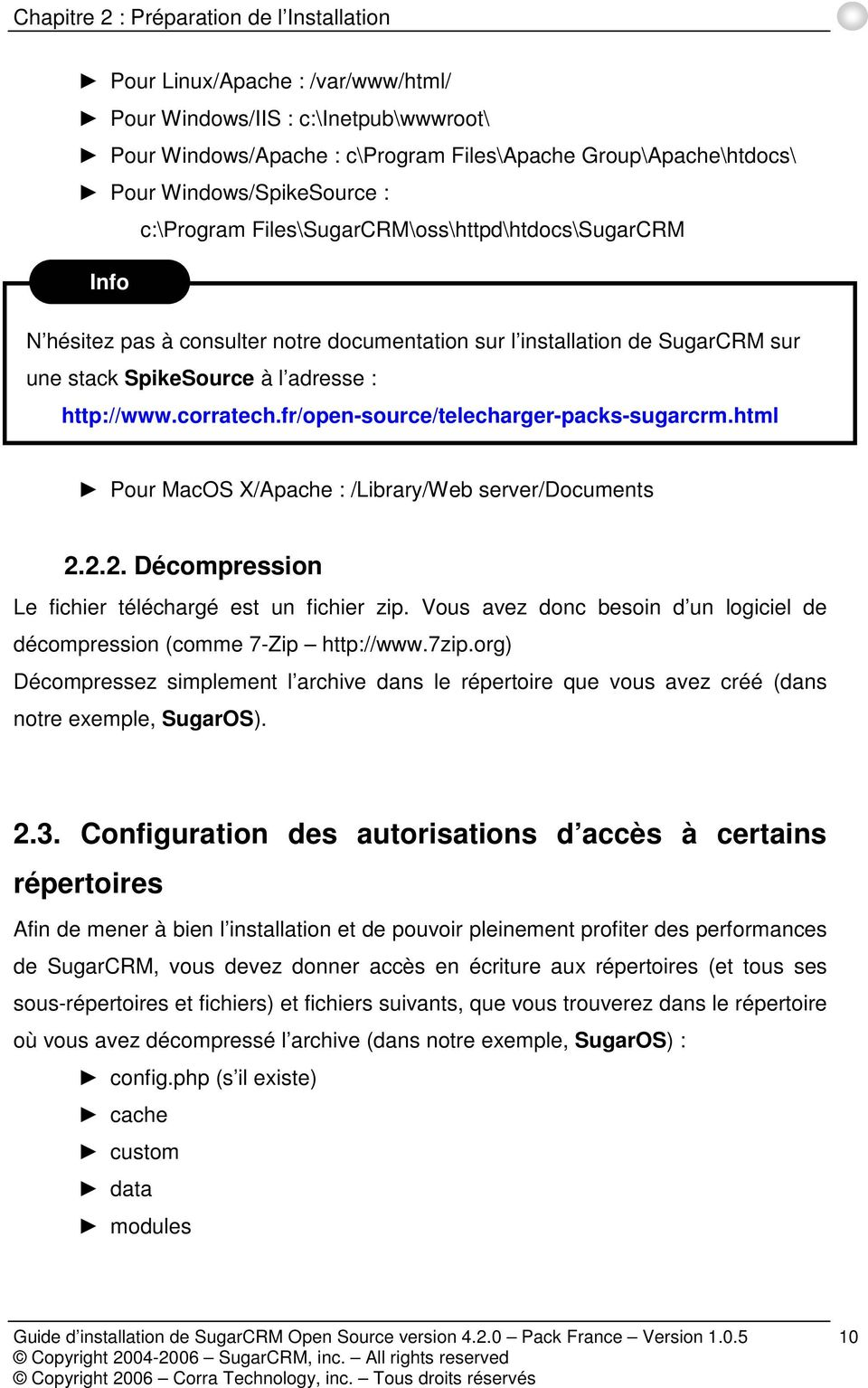http://www.corratech.fr/open-source/telecharger-packs-sugarcrm.html Pour MacOS X/Apache : /Library/Web server/documents 2.2.2. Décompression Le fichier téléchargé est un fichier zip.