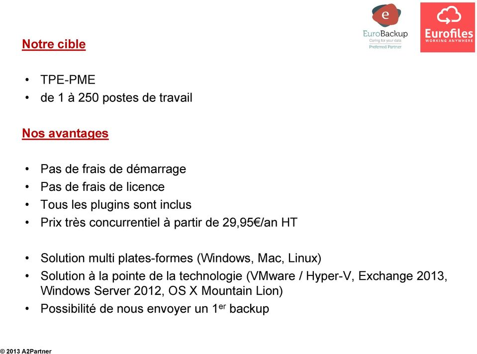 Solution multi plates-formes (Windows, Mac, Linux) Solution à la pointe de la technologie (VMware /