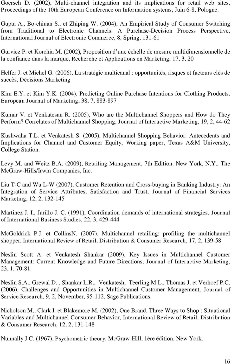 (2004), An Empirical Study of Consumer Switching from Traditional to Electronic Channels: A Purchase-Decision Process Perspective, International Journal of Electronic Commerce, 8, Spring, 131-61