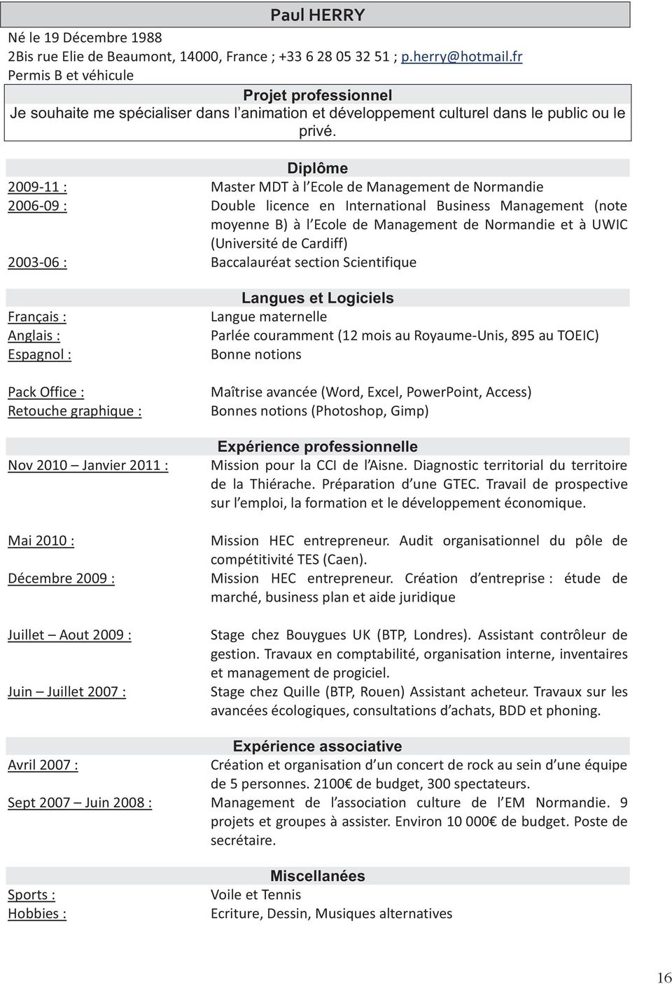 Diplôme 2009-11 : Master MDT à l Ecole de Management de Normandie 2006-09 : Double licence en International Business Management (note moyenne B) à l Ecole de Management de Normandie et à UWIC
