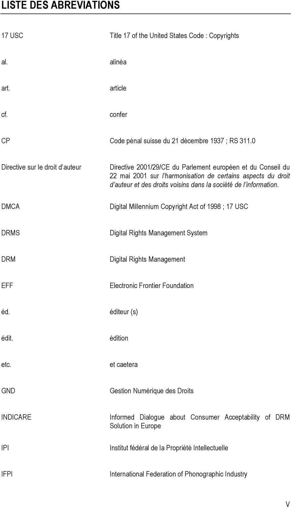 société de l information. Digital Millennium Copyright Act of 1998 ; 17 USC DRMS Digital Rights Management System DRM Digital Rights Management EFF Electronic Frontier Foundation éd. éditeur (s) édit.