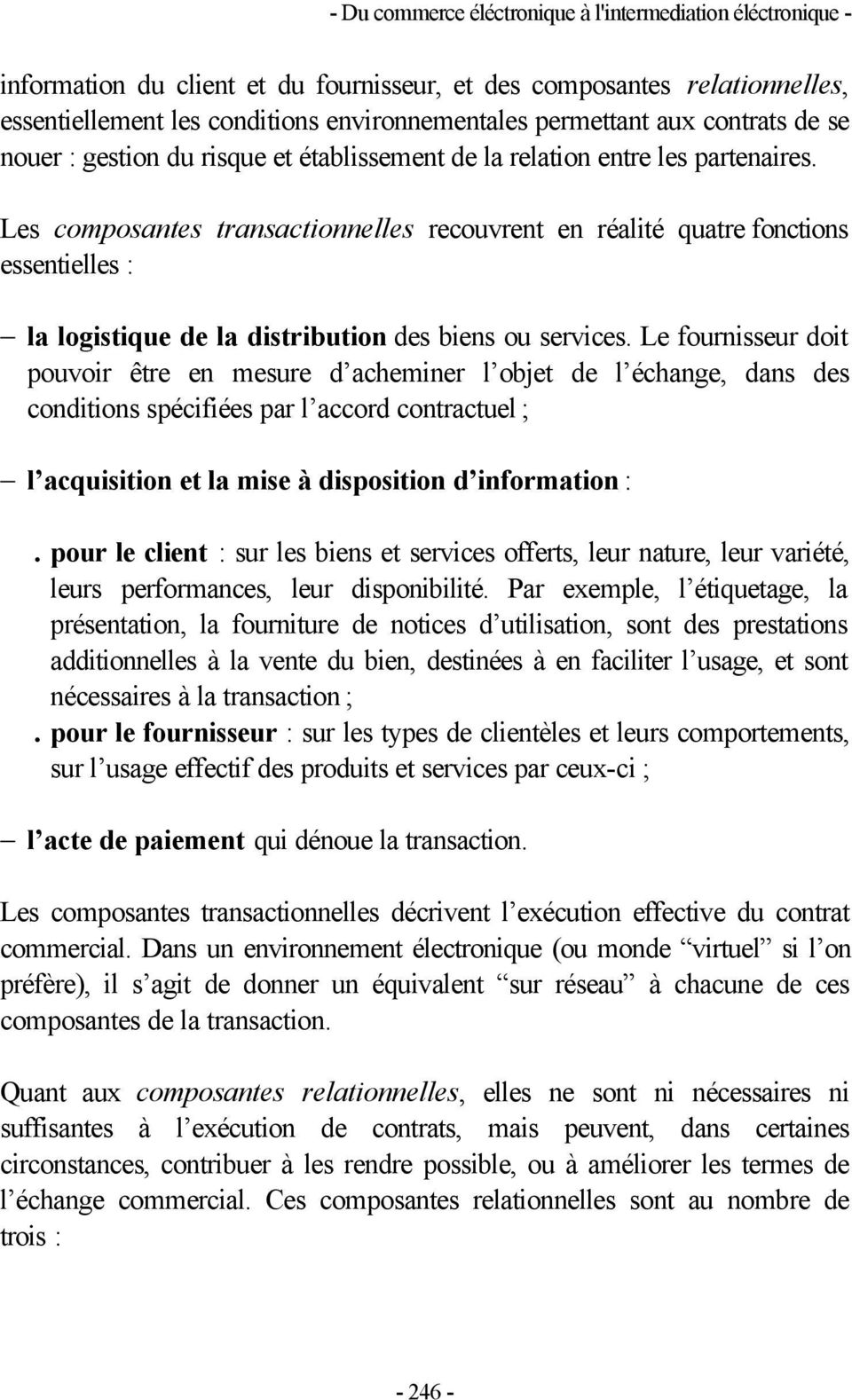 Le fournisseur doit pouvoir être en mesure d acheminer l objet de l échange, dans des conditions spécifiées par l accord contractuel ; l acquisition et la mise à disposition d information :.