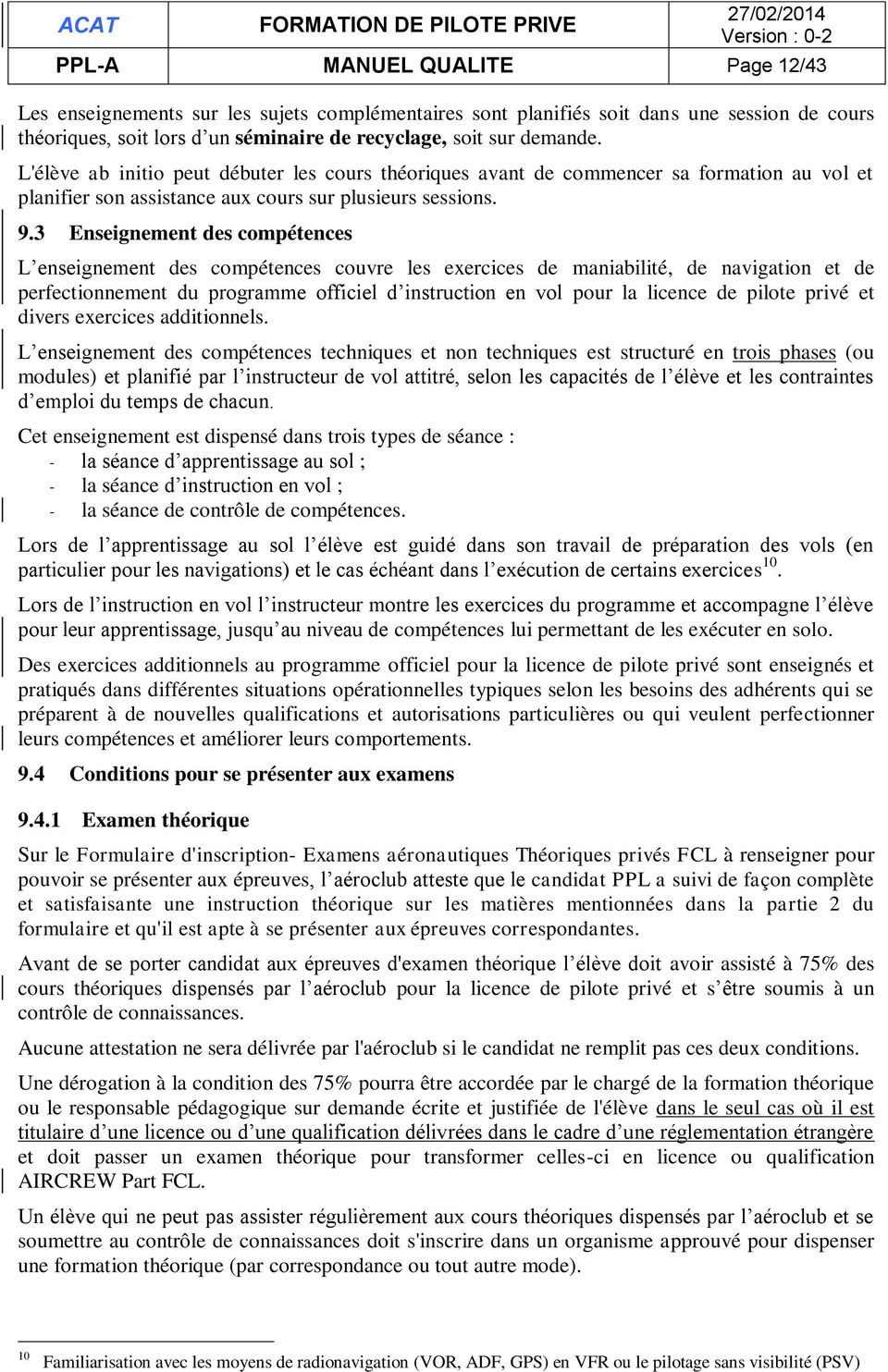 3 Enseignement des compétences L enseignement des compétences couvre les exercices de maniabilité, de navigation et de perfectionnement du programme officiel d instruction en vol pour la licence de