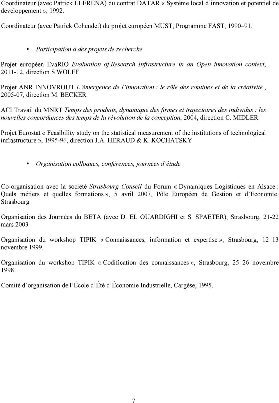 Participation à des projets de recherche Projet européen EvaRIO Evaluation of Research Infrastructure in an Open innovation context, 2011-12, direction S WOLFF Projet ANR INNOVROUT L émergence de l