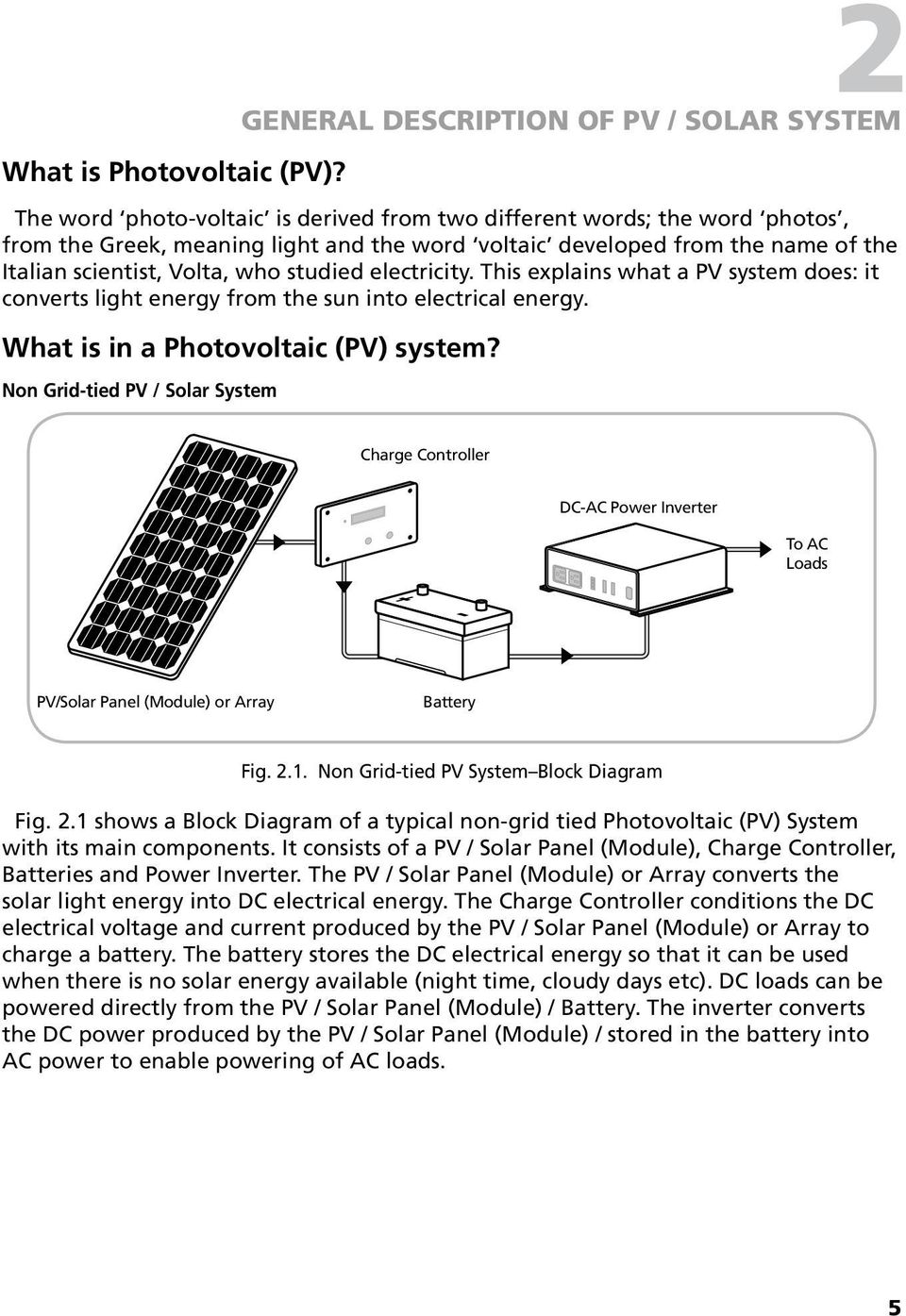 the Italian scientist, Volta, who studied electricity. This explains what a PV system does: it converts light energy from the sun into electrical energy. What is in a Photovoltaic (PV) system?