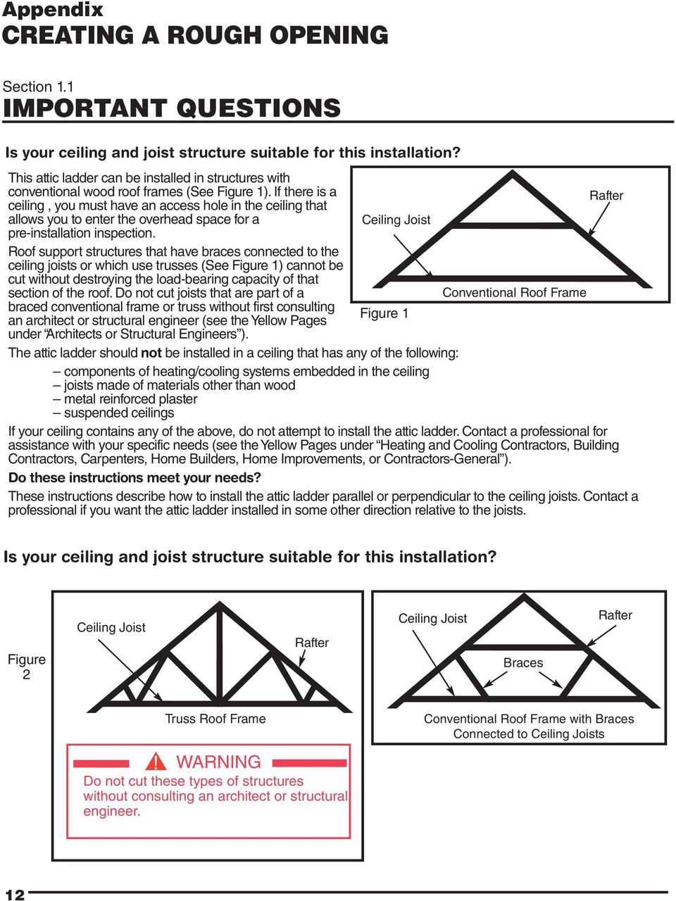 If there is a Rafter ceiling, you must have an access hole in the ceiling that allows you to enter the overhead space for a Ceiling Joist pre-installation inspection.