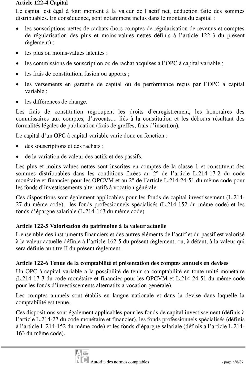 nettes définis à l article 122-3 du présent règlement) ; les plus ou moins-values latentes ; les commissions de souscription ou de rachat acquises à l OPC à capital variable ; les frais de