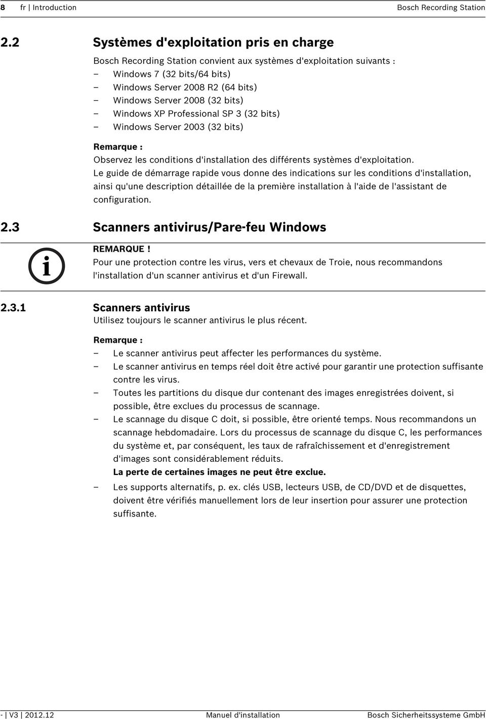 bits) Windows XP Professional SP 3 (32 bits) Windows Server 2003 (32 bits) Observez les conditions d'installation des différents systèmes d'exploitation.