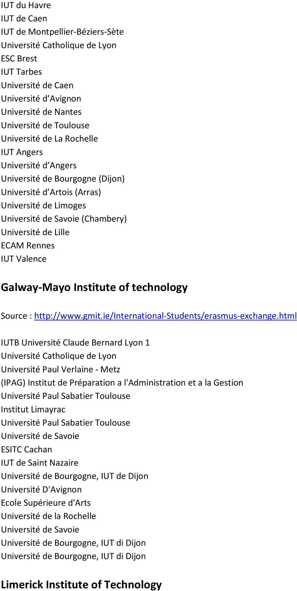 Rennes IUT Valence Galway-Mayo Institute of technology Source : http://www.gmit.ie/international-students/erasmus-exchange.