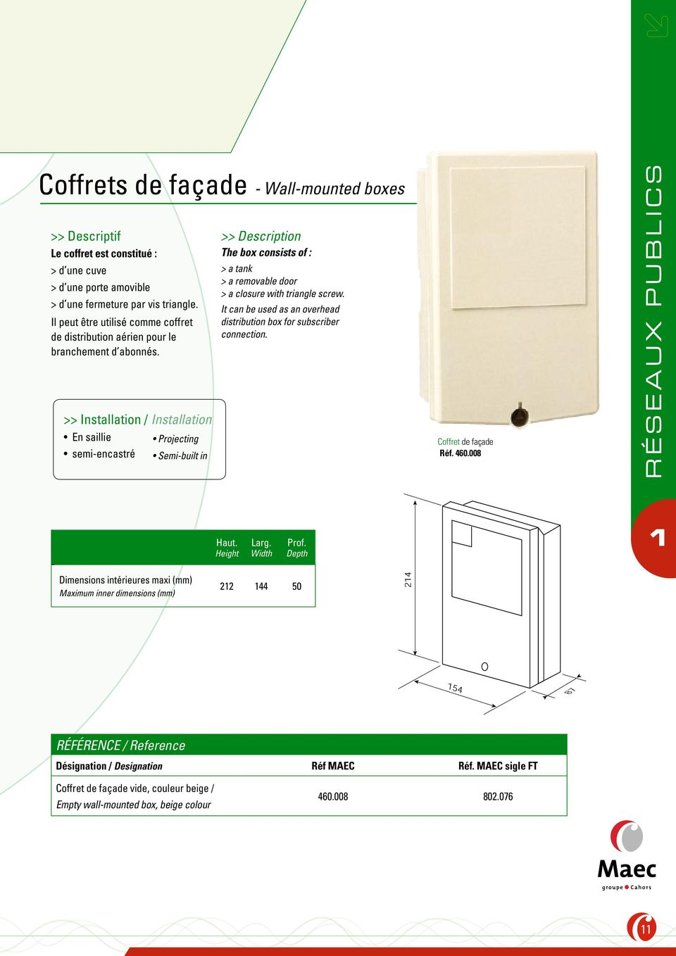>> Installation / Installation En saillie semi-encastré Projecting Semi-built in >> Description The box consists of : > a tank > a removable door > a closure with triangle screw.