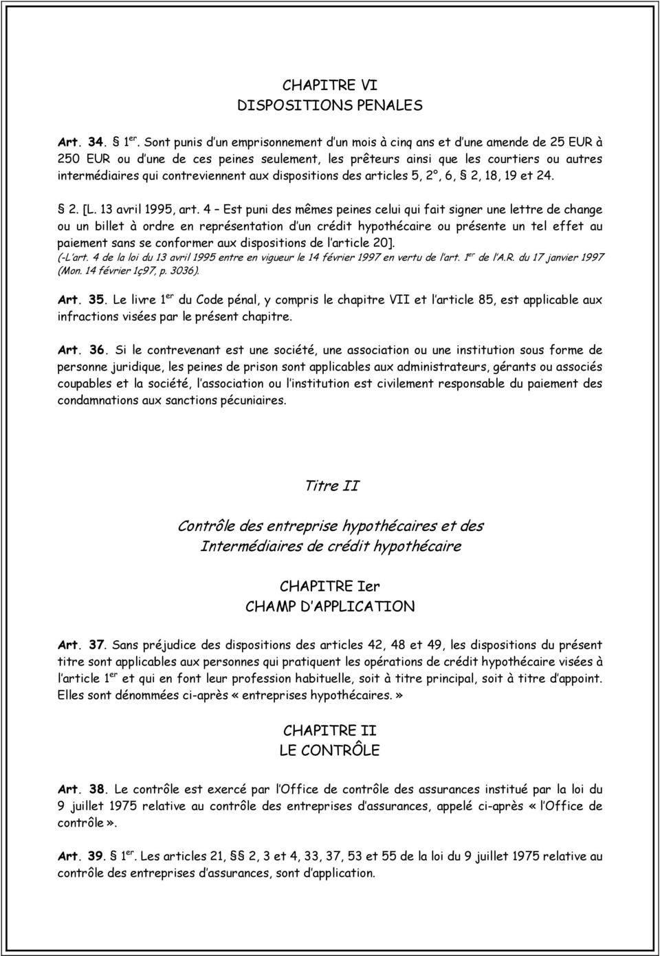 contreviennent aux dispositions des articles 5, 2, 6, 2, 18, 19 et 24. 2. [L. 13 avril 1995, art.