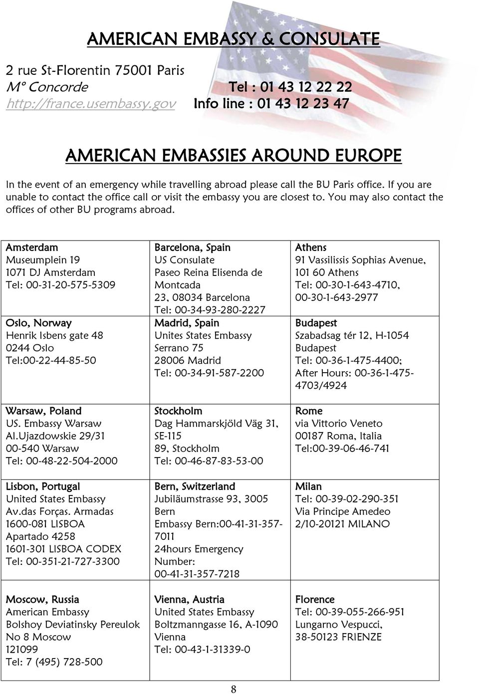 If you are unable to contact the office call or visit the embassy you are closest to. You may also contact the offices of other BU programs abroad.