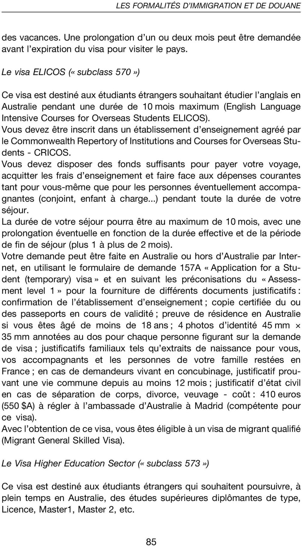 Overseas Students ELICOS). Vous devez être inscrit dans un établissement d enseignement agréé par le Commonwealth Repertory of Institutions and Courses for Overseas Students - CRICOS.