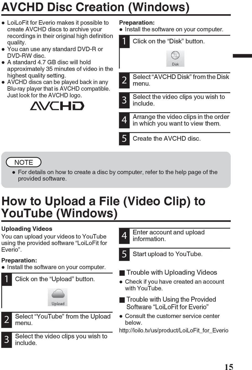 look for the AVCHD logo Preparation: 0 Install the software on your computer 1 Click on the Disk button 2 3 4 Select AVCHD Disk from the Disk menu Select the video clips you wish to include Arrange
