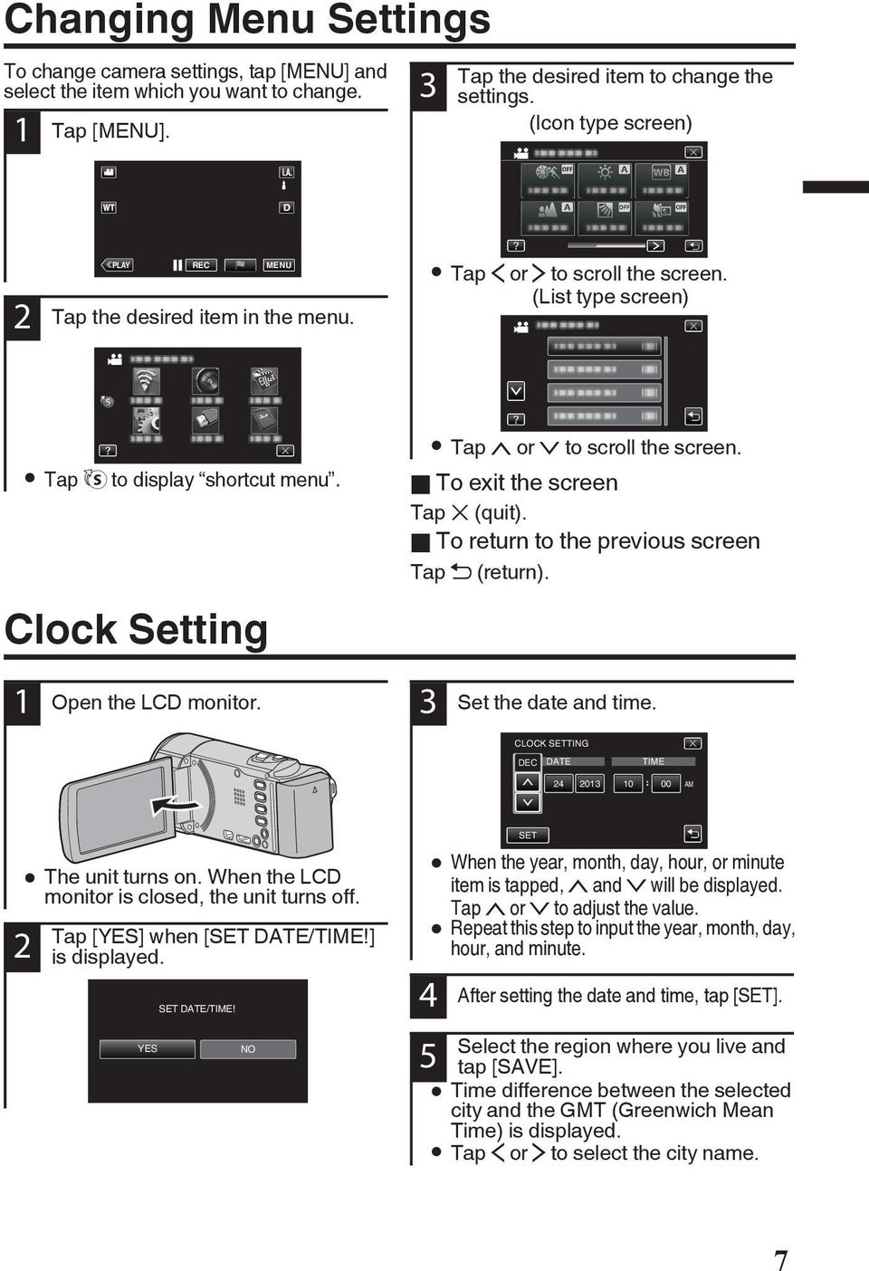 the screen Tap L (quit) o To return to the previous screen Tap J (return) 3 Set the date and time CLOCK SETTING DEC DATE TIME 24 2013 10 00 AM 0 The unit turns on When the LCD monitor is closed, the