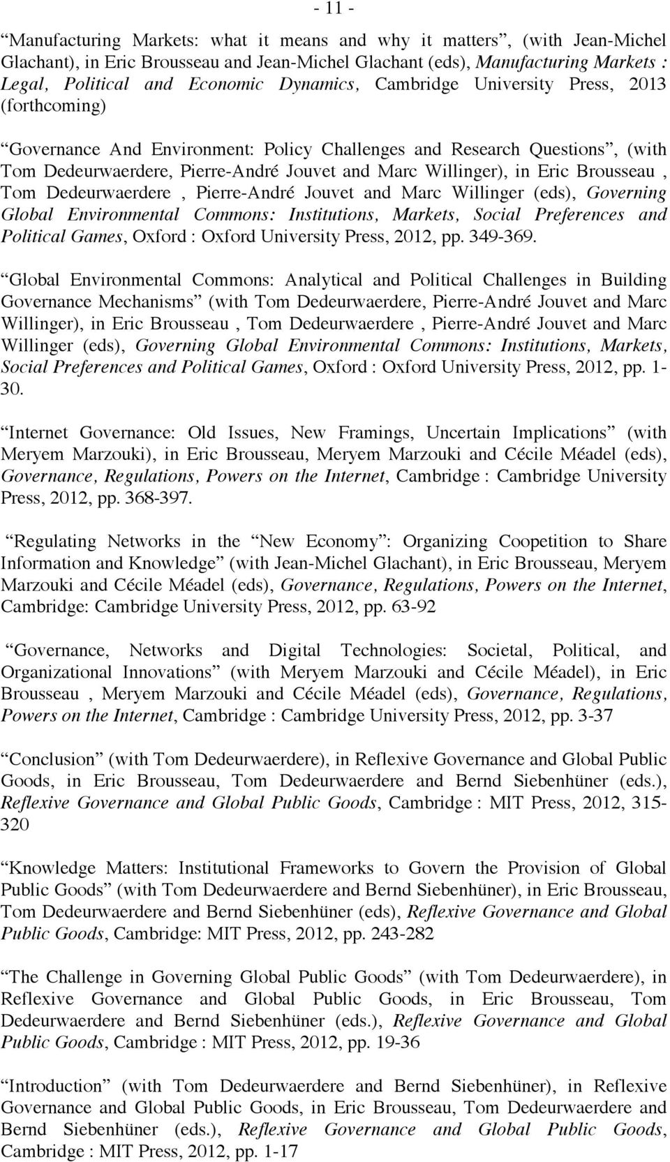 Eric Brousseau, Tom Dedeurwaerdere, Pierre-André Jouvet and Marc Willinger (eds), Governing Global Environmental Commons: Institutions, Markets, Social Preferences and Political Games, Oxford :