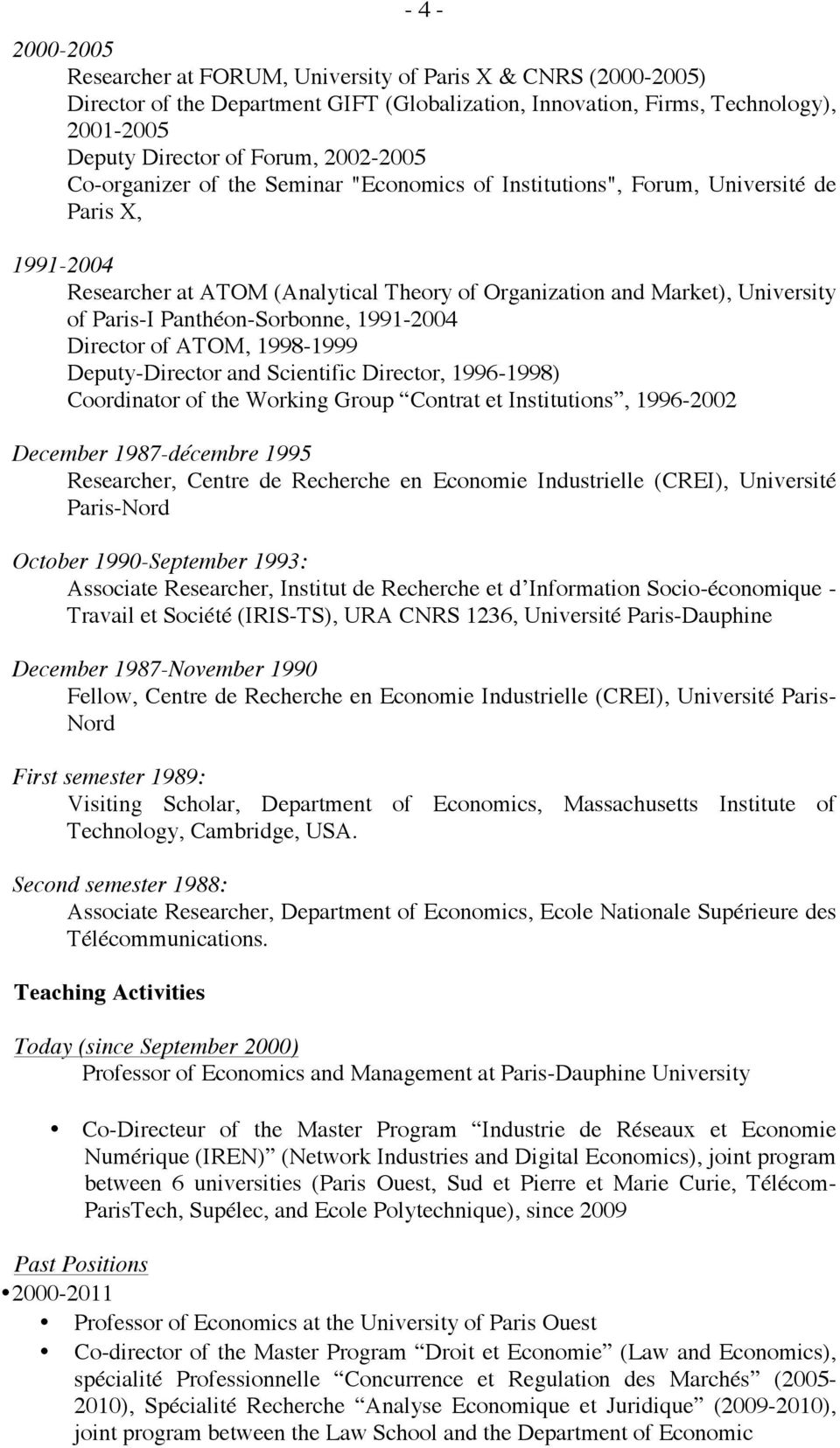 Panthéon-Sorbonne, 1991-2004 Director of ATOM, 1998-1999 Deputy-Director and Scientific Director, 1996-1998) Coordinator of the Working Group Contrat et Institutions, 1996-2002 December 1987-décembre