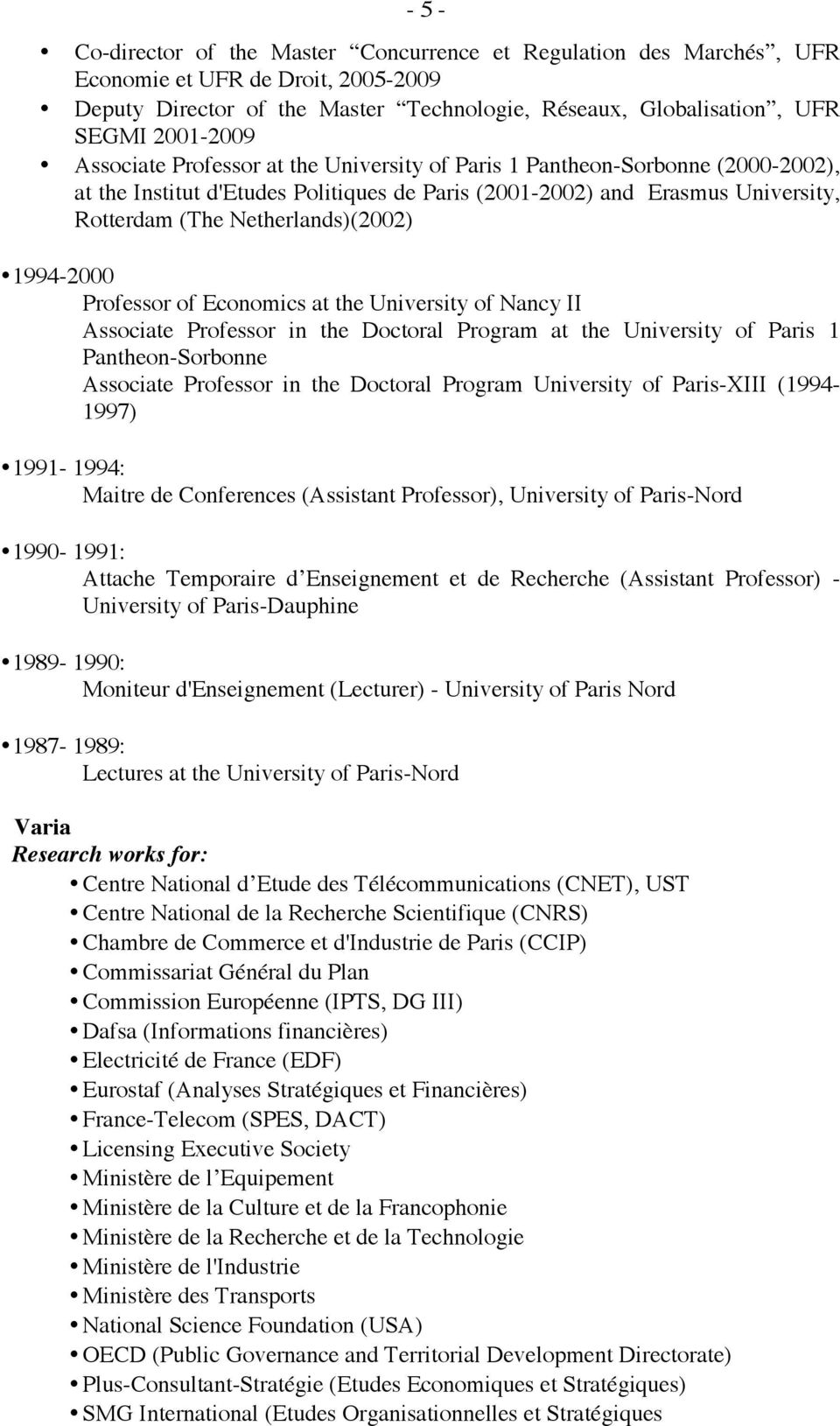 1994-2000 Professor of Economics at the University of Nancy II Associate Professor in the Doctoral Program at the University of Paris 1 Pantheon-Sorbonne Associate Professor in the Doctoral Program