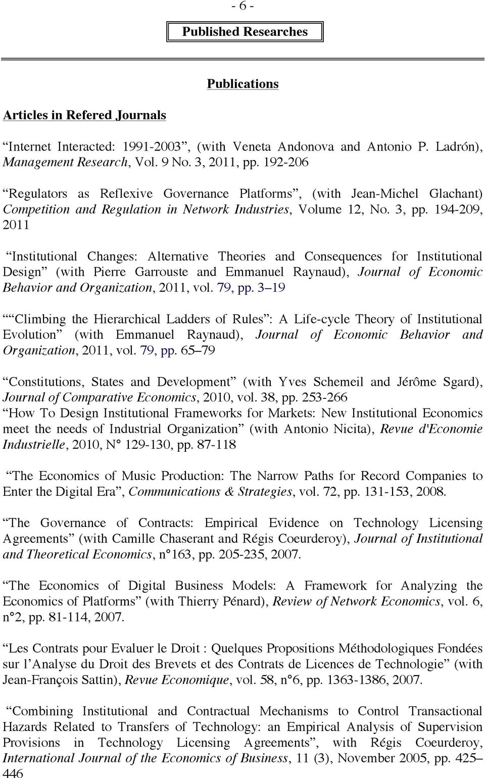 194-209, 2011 Institutional Changes: Alternative Theories and Consequences for Institutional Design (with Pierre Garrouste and Emmanuel Raynaud), Journal of Economic Behavior and Organization, 2011,