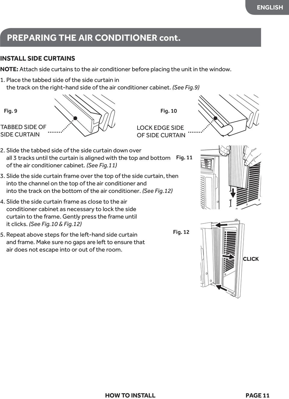 Slide the tabbed side of the side curtain down over all 3 tracks until the curtain is aligned with the top and bottom of the air conditioner cabinet. (See Fig.11) 3.