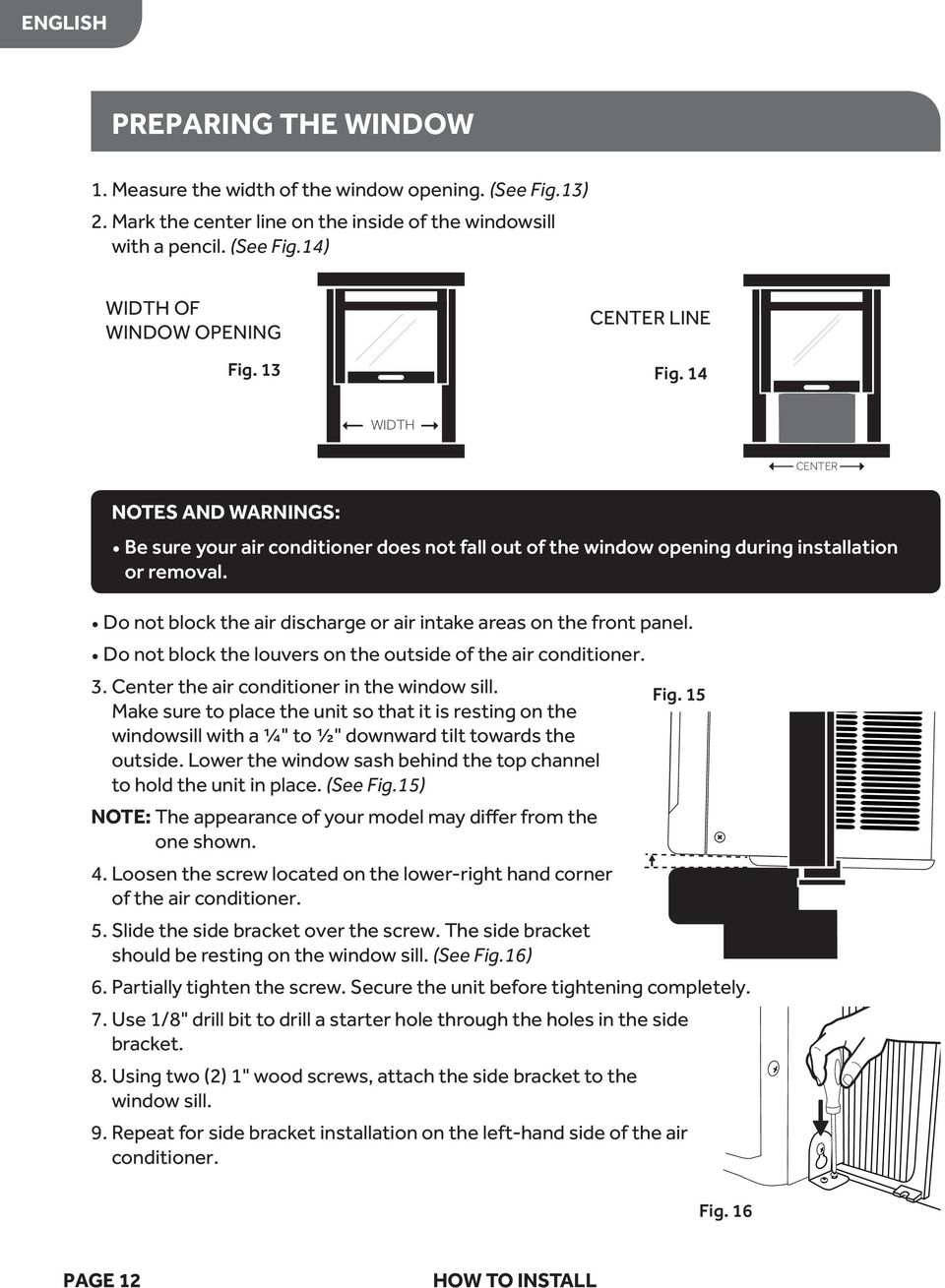 Do not block the air discharge or air intake areas on the front panel. Do not block the louvers on the outside of the air conditioner. 3. Center the air conditioner in the window sill.