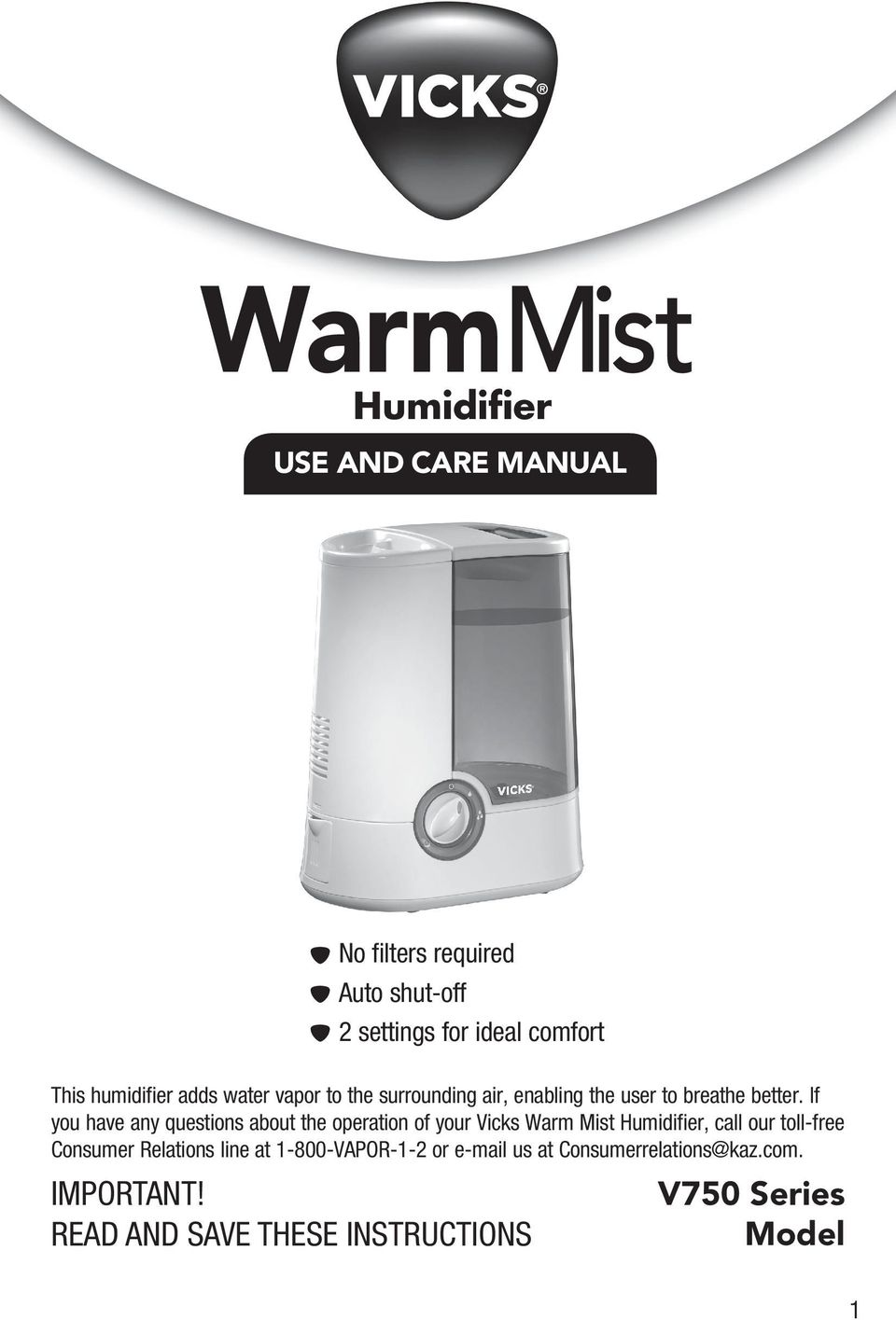 If you have any questions about the operation of your Vicks Warm Mist Humidifier, call our toll-free Consumer