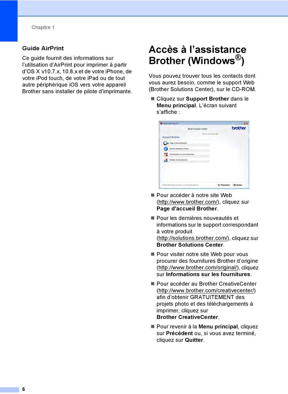 Accès à l assistance Brother (Windows ) 1 Vous pouvez trouver tous les contacts dont vous aurez besoin, comme le support Web (Brother Solutions Center), sur le CD-ROM.