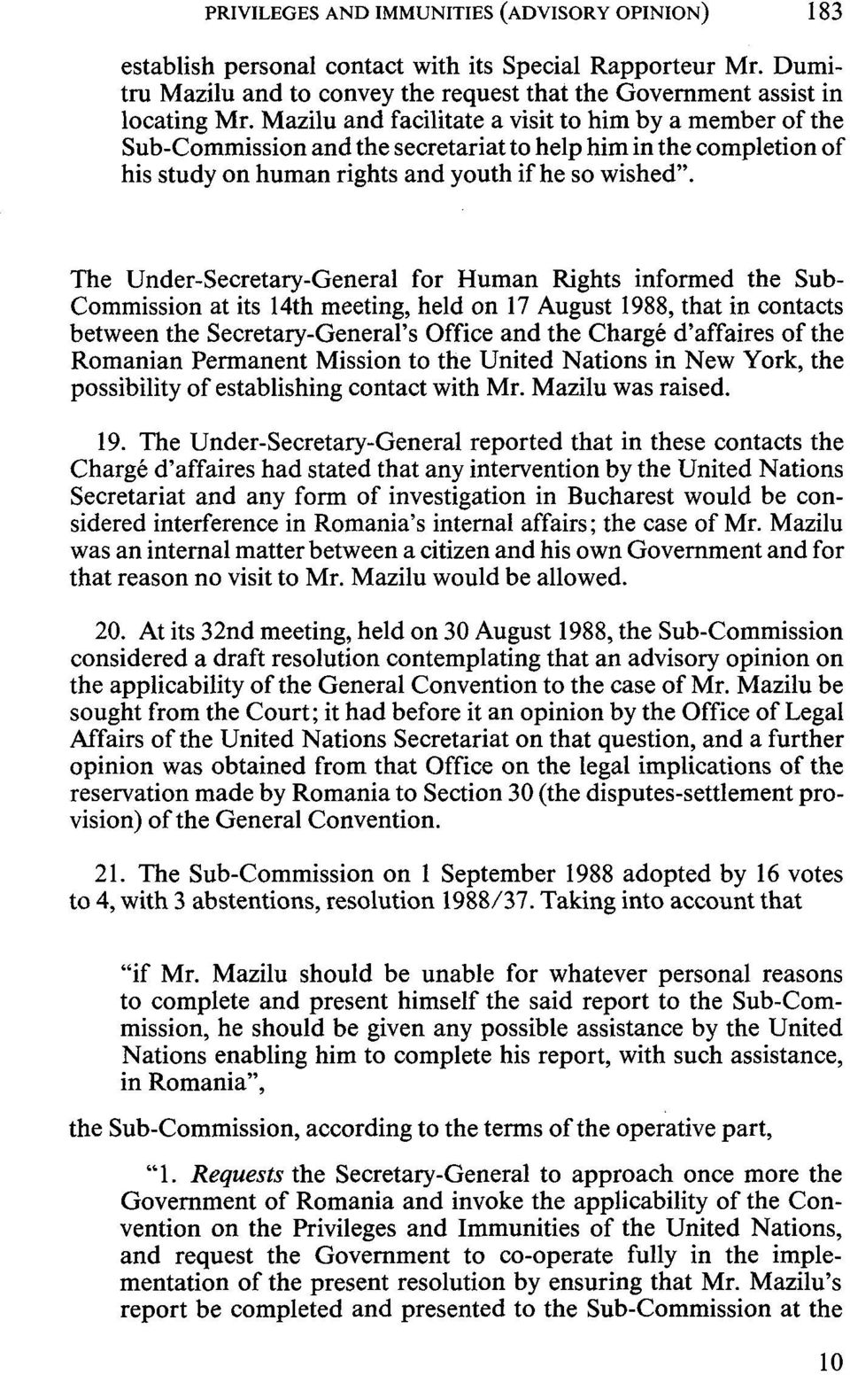 The Under-Secretary-General for Human Rights informed the Sub- Commission at its 14th meeting, held on 17 August 1988, that in contacts between the Secretary-General's Office and the Chargé
