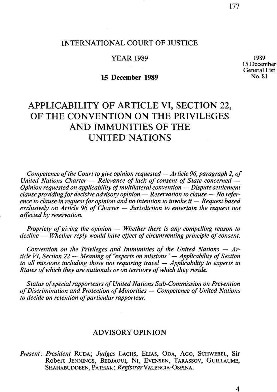 United Nations Charter - Relevance of lack of consent of State concerned - Opinion requested on applicability of multilateral convention - Dispute settlement clauseproviding for decisive advisory