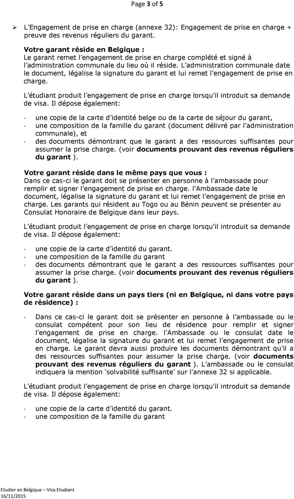 L administration communale date le document, légalise la signature du garant et lui remet l engagement de prise en charge.