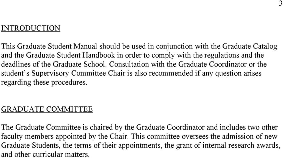 Consultation with the Graduate Coordinator or the student s Supervisory Committee Chair is also recommended if any question arises regarding these procedures.