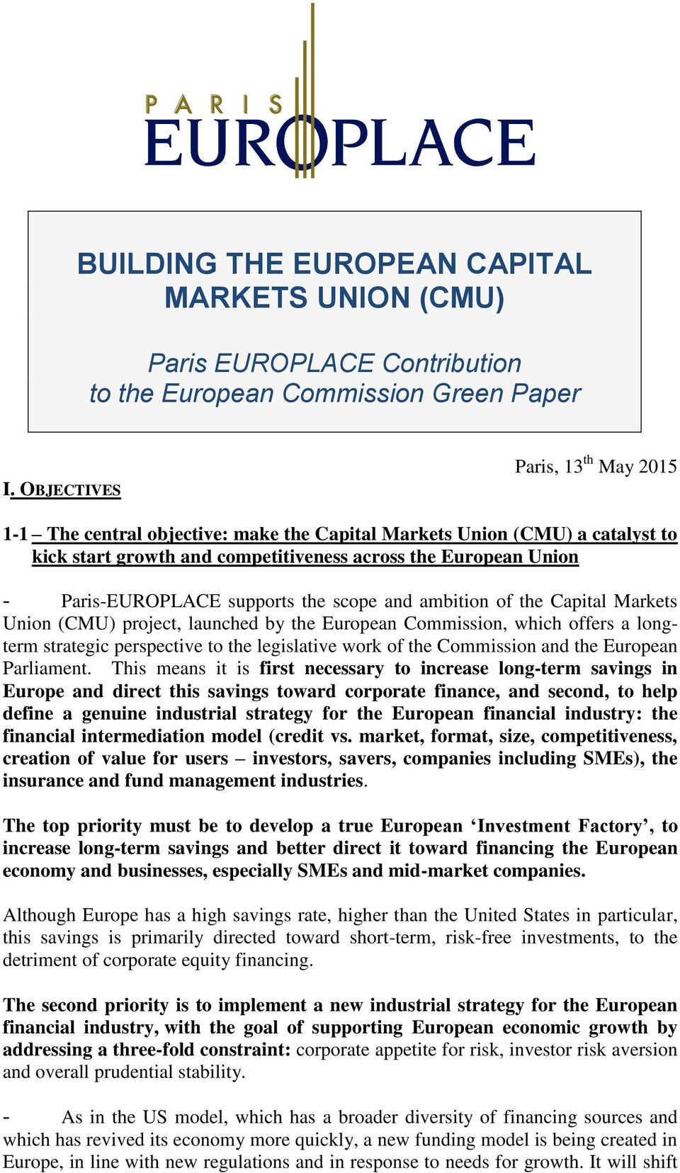 supports the scope and ambition of the Capital Markets Union (CMU) project, launched by the European Commission, which offers a longterm strategic perspective to the legislative work of the