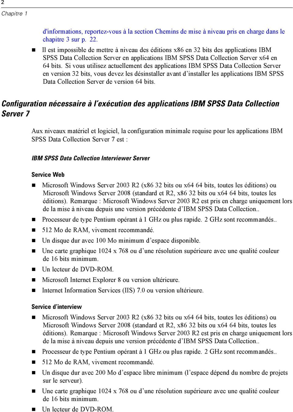 Si vous utilisez actuellement des applications IBM SPSS Data Collection Server en version 32 bits, vous devez les désinstaller avant d installer les applications IBM SPSS Data Collection Server de