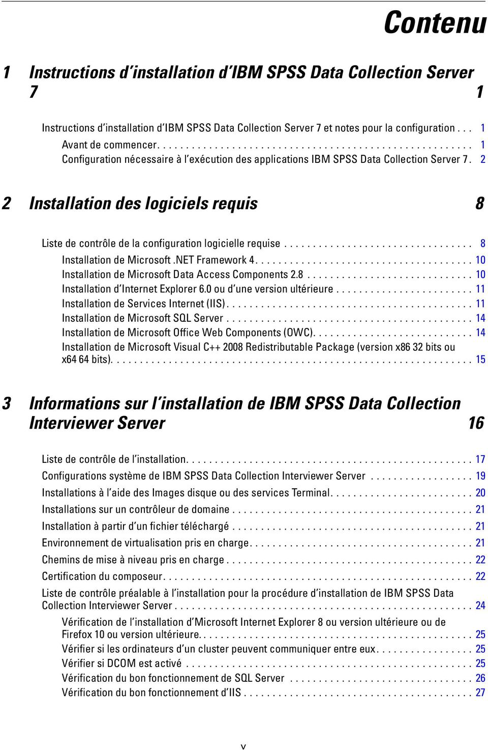 .. 8 InstallationdeMicrosoft.NTFramework4...10 InstallationdeMicrosoftDataAccessComponents2.8...10 Installationd Internetxplorer6.0oud uneversionultérieure...11 InstallationdeServicesInternet(IIS).