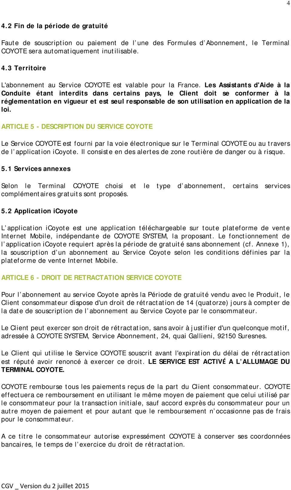 ARTICLE 5 - DESCRIPTION DU SERVICE COYOTE Le Service COYOTE est fourni par la voie électronique sur le Terminal COYOTE ou au travers de l application icoyote.