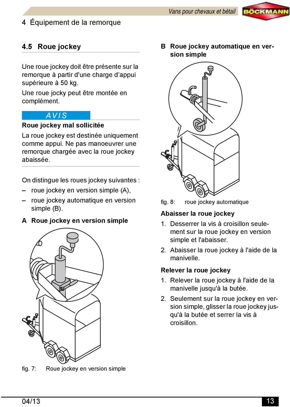 Ne pas manoeuvrer une remorque chargée avec la roue jockey abaissée. On distingue les roues jockey suivantes : roue jockey en version simple (A), roue jockey automatique en version simple (B).