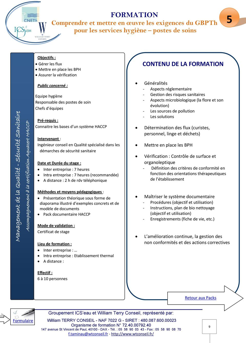 (recommandée) A distance : 2 h de rdv téléphonique Présentation théorique sous forme de diaporama illustré d exemples concrets et de modèle de documents Pack documentaire HACCP Certificat de stage