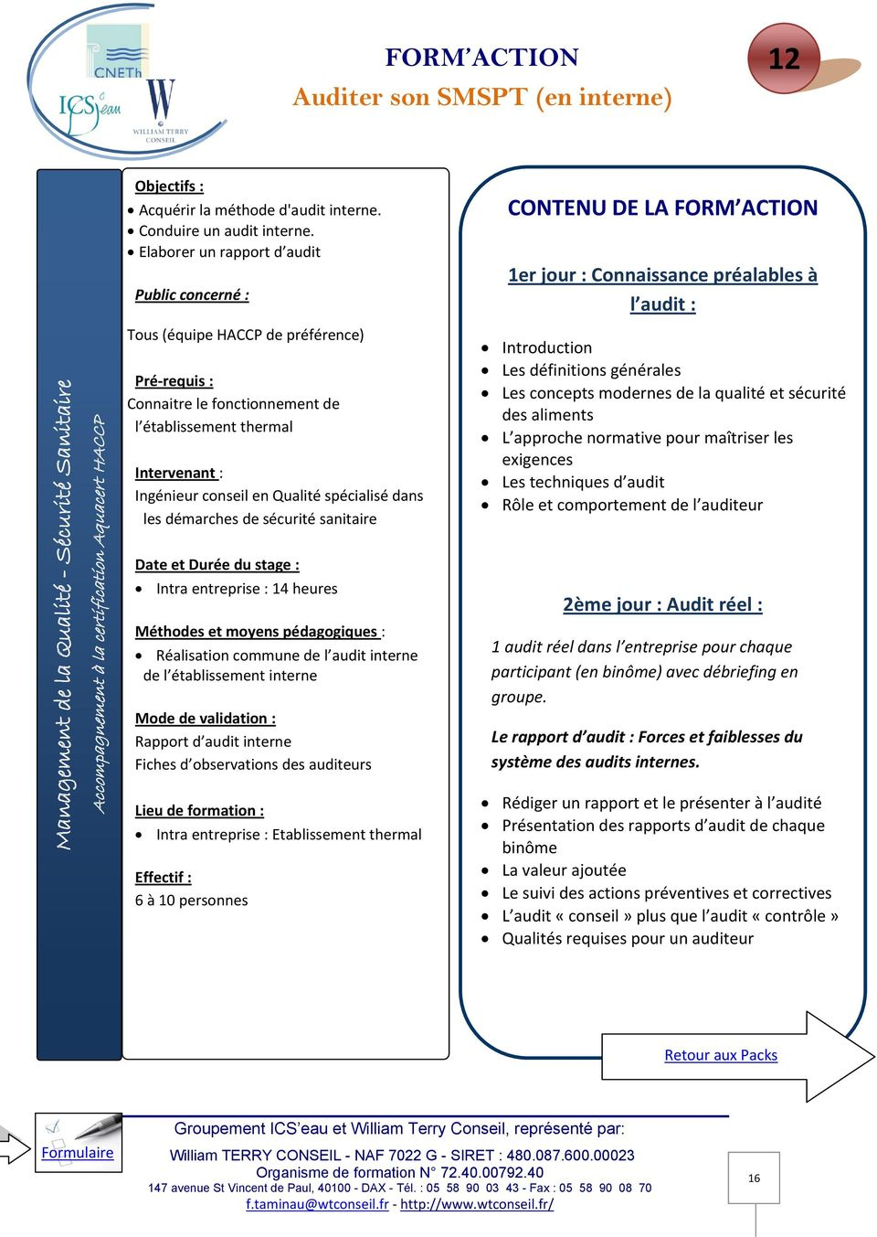 démarches de sécurité sanitaire Intra entreprise : 14 heures Réalisation commune de l audit interne de l établissement interne Rapport d audit interne Fiches d observations des auditeurs Intra