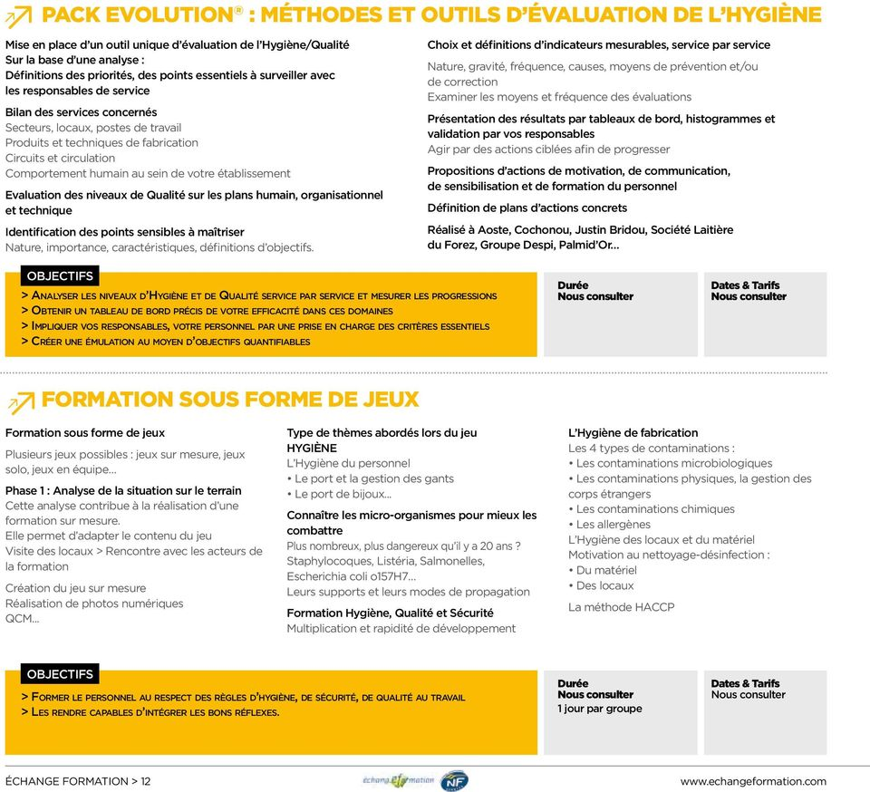 humain au sein de votre établissement Evaluation des niveaux de Qualité sur les plans humain, organisationnel et technique Identification des points sensibles à maîtriser Nature, importance,