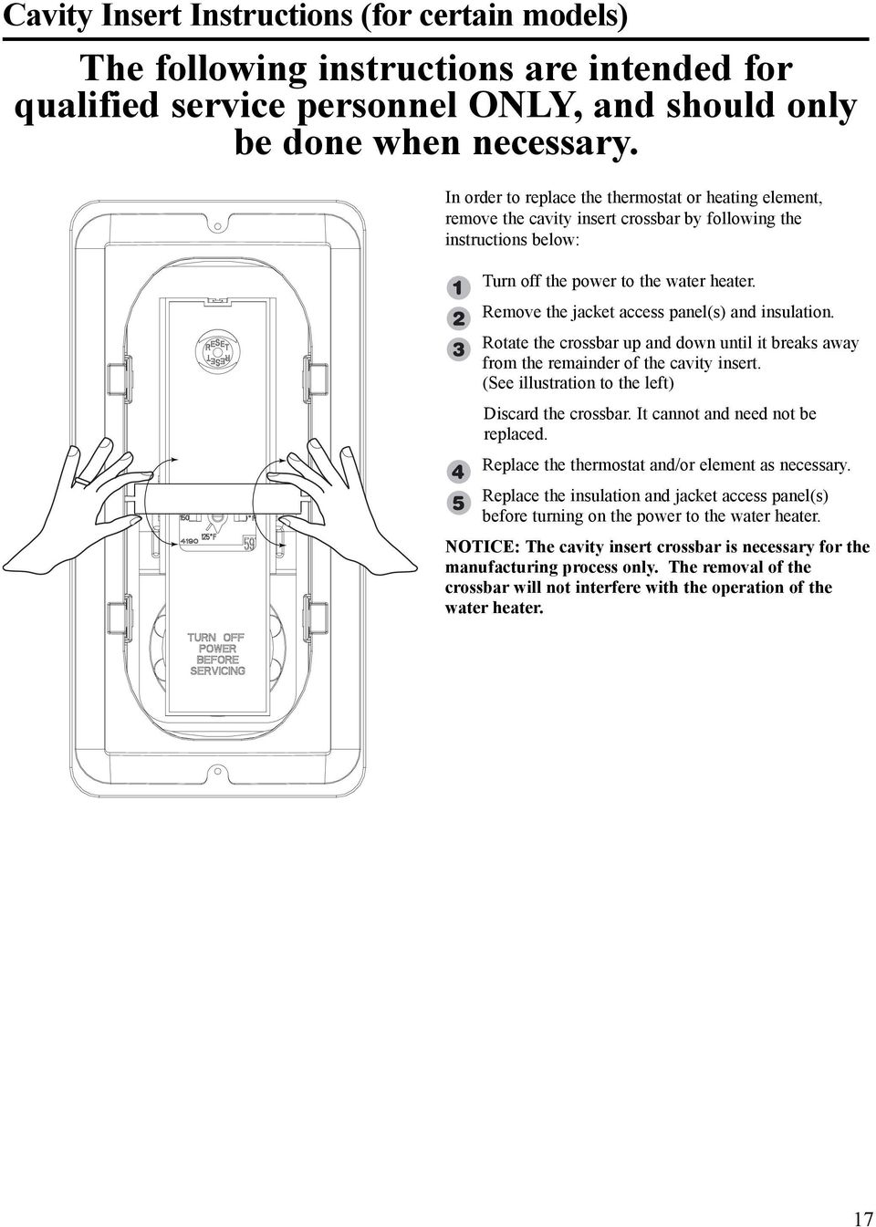 Remove the jacket access panel(s) and insulation. Rotate the crossbar up and down until it breaks away from the remainder of the cavity insert. (See illustration to the left) Discard the crossbar.
